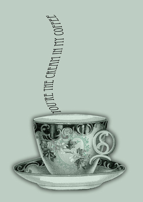 You're the Cream in my Coffee © Sarah Vernon